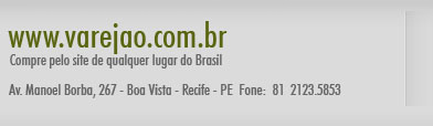 www.varejao.com.br - Compre pelo site de qualquer lugar do Brasil - Av. Manoel Borba, 267 - Boa Vista - Recife - PE - Fone: 81 2123.5853
